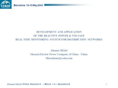 Zhumei MIAO China Session 3 – Block 1.4 – Question Z Barcelona 12-15 May 2003 1 DEVELOPMENT AND APPLICATION OF THE REACTIVE POWER & VOLTAGE REAL TIME MONITORING.
