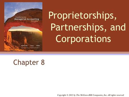 Proprietorships, Partnerships, and Corporations Chapter 8 Copyright © 2012 by The McGraw-Hill Companies, Inc. All rights reserved.