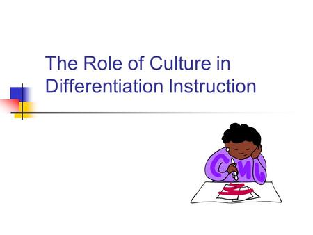 The Role of Culture in Differentiation Instruction.