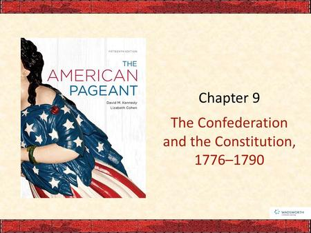 Chapter 9 The Confederation and the Constitution, 1776–1790.