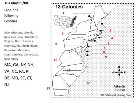 Tuesday 09/08 Label the following Colonies: Massachusetts, Georgia, New York, New Hampshire, Virginia, North Carolina, Pennsylvania, Rhode Island, Delaware,