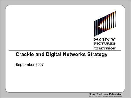 Crackle and Digital Networks Strategy September 2007.