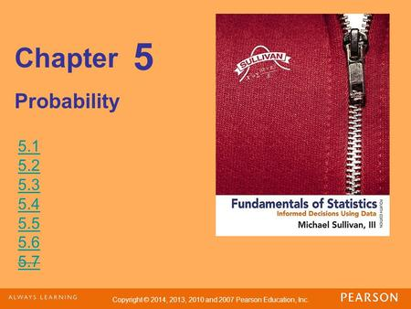 Copyright © 2014, 2013, 2010 and 2007 Pearson Education, Inc. Chapter Probability 5 5.1 5.2 5.3 5.4 5.5 5.6 5.7.