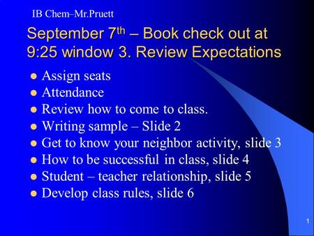 1 September 7 th – Book check out at 9:25 window 3. Review Expectations Assign seats Attendance Review how to come to class. Writing sample – Slide 2 Get.