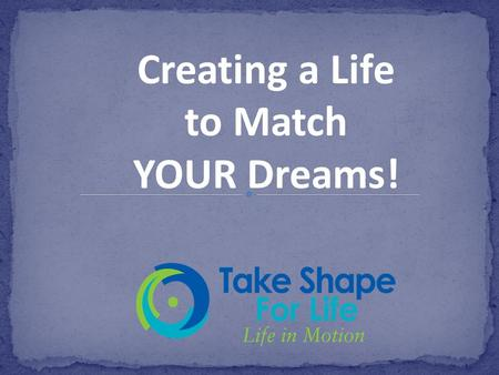 Creating a Life to Match YOUR Dreams!. When was the last time you asked yourself… what do you want? WHY do you want it???? How will having it change your.