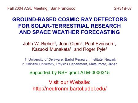 Fall 2004 AGU Meeting, San Francisco SH31B-07 GROUND-BASED COSMIC RAY DETECTORS FOR SOLAR-TERRESTRIAL RESEARCH AND SPACE WEATHER FORECASTING John W. Bieber.