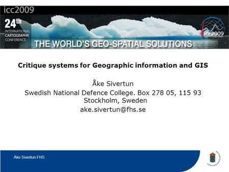 Åke Sivertun FHS Critique systems for Geographic information and GIS Åke Sivertun Swedish National Defence College. Box 278 05, 115 93 Stockholm, Sweden.