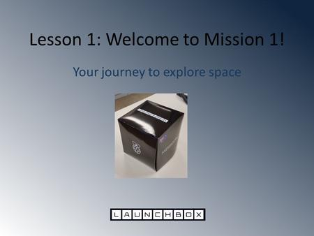 Lesson 1: Welcome to Mission 1! Your journey to explore space.