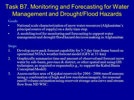 Task B7. Monitoring and Forecasting for Water Management and Drought/Flood Hazards Goals National scale characterization of snow water resources (Afghanistan's.