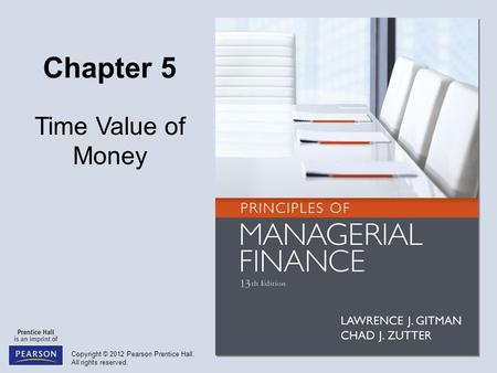 Copyright © 2012 Pearson Prentice Hall. All rights reserved. Chapter 5 Time Value of Money.