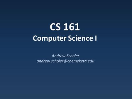 CS 161 Computer Science I Andrew Scholer