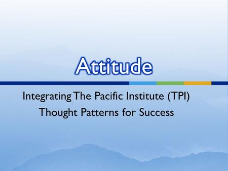 Integrating The Pacific Institute (TPI) Thought Patterns for Success.