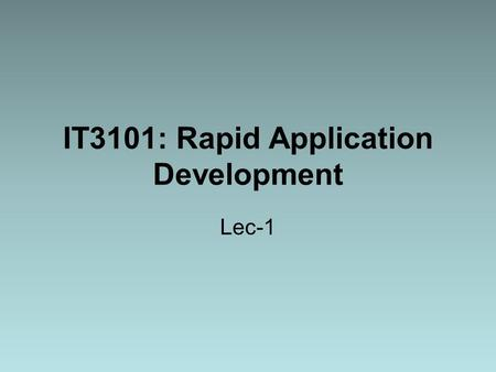 IT3101: Rapid Application Development Lec-1. What is Rapid Application Development? Software development process that allows usable systems to be built.