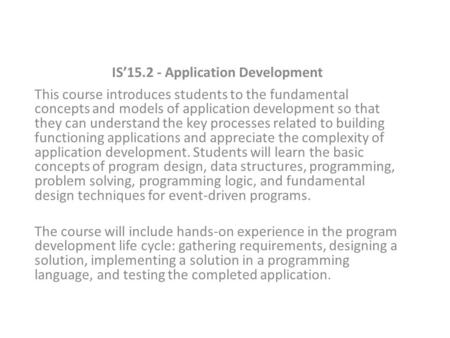 IS'15.2 - Application Development This course introduces students to the fundamental concepts and models of application development so that they can understand.