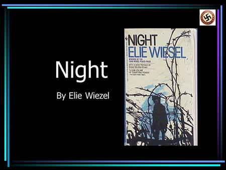 Night By Elie Wiezel. Setting Night is set in 1941, when Nazi Germany is fighting Poland. Elie Wiesel is born in Sighet, Transylvania and is twelve years.