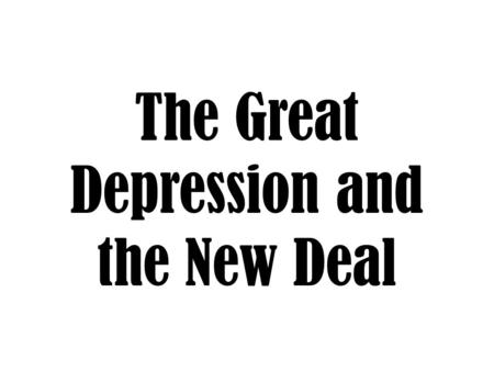 The Great Depression and the New Deal. Causes of the Great Depression Overproduction More products were manufactured than people could buy Speculation.