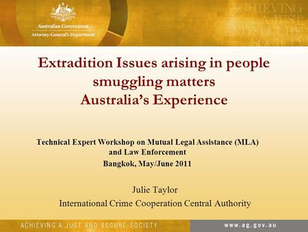 Extradition Issues arising in people smuggling matters Australia's Experience Technical Expert Workshop on Mutual Legal Assistance (MLA) and Law Enforcement.