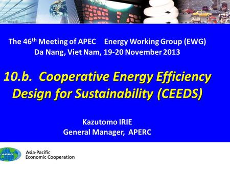 EWG46 10.b. PREE & CEEDS - 1/8 The 46 th Meeting of APEC Energy Working Group (EWG) Da Nang, Viet Nam, 19-20 November 2013 Cooperative Energy Efficiency.