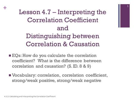 Lesson 4.7 – Interpreting the Correlation Coefficient and Distinguishing between Correlation & Causation EQs: How do you calculate the correlation coefficient?