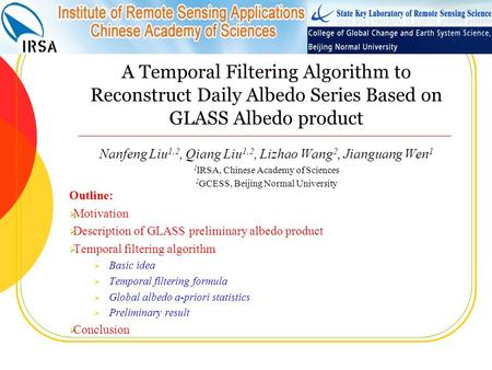 A Temporal Filtering Algorithm to Reconstruct Daily Albedo Series Based on GLASS Albedo product Nanfeng Liu 1,2, Qiang Liu 1,2, Lizhao Wang 2, Jianguang.