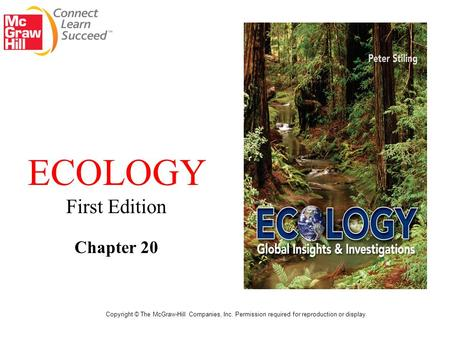 ECOLOGY First Edition Chapter 20 Copyright © The McGraw-Hill Companies, Inc. Permission required for reproduction or display.