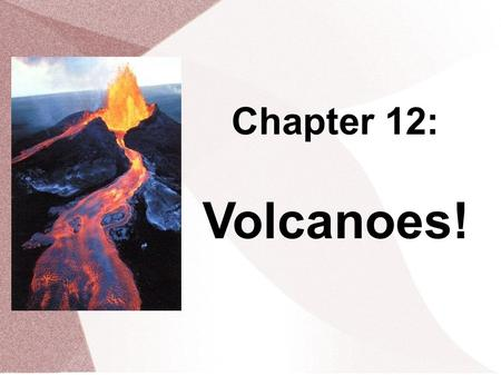 Chapter 12: Volcanoes!. Volcanoes and Earth's Moving Plates A volcano is an opening in Earth that erupts gases, ash and lava. Volcanic mountains form.
