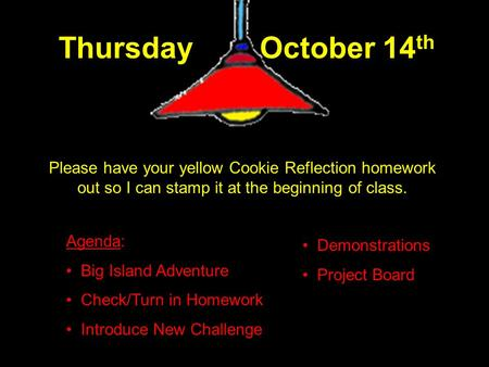 Thursday October 14 th Please have your yellow Cookie Reflection homework out so I can stamp it at the beginning of class. Agenda: Big Island Adventure.