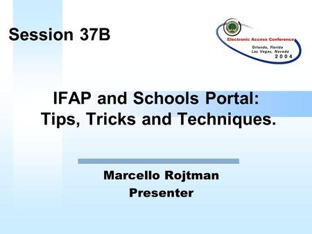 IFAP and Schools Portal: Tips, Tricks and Techniques. Marcello Rojtman Presenter Session 37B.