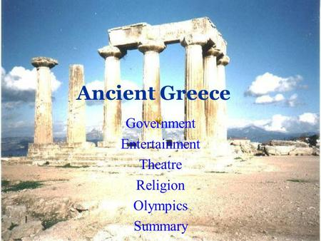 Ancient Greece Government Entertainment Theatre Religion Olympics Summary.