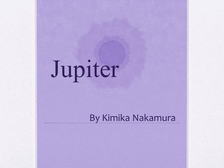 Jupiter By Kimika Nakamura. Jupiter's symbol This symbol have three theories. - Jupiter was the fourth of five planets (exclude Earth) - It express lightning.