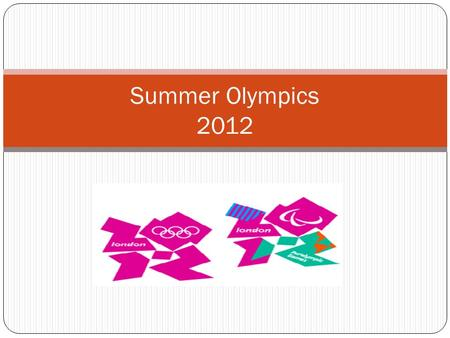 Summer Olympics 2012. General Information Takes place every 4 years Last summer Olympics were in Beijing (2008) 43 different sports have been part of.