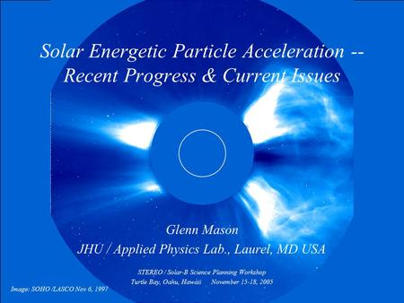 Solar Energetic Particle Acceleration -- Recent Progress & Current Issues Glenn Mason JHU / Applied Physics Lab., Laurel, MD USA STEREO / Solar-B Science.