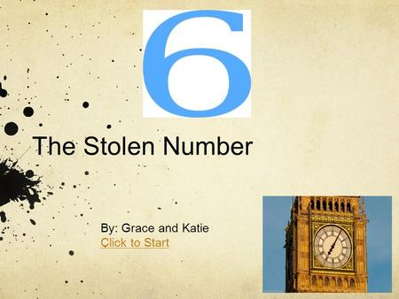 The Stolen Number By: Grace and Katie Click to Start #