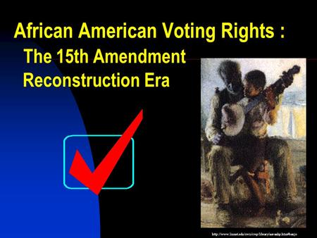 1 African American Voting Rights : The 15th Amendment Reconstruction Era