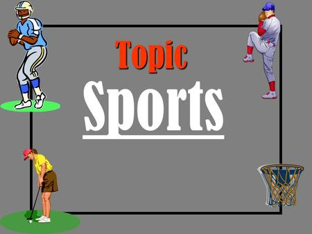 Topic Sports Home Scoreboard Visitor S c o r e !