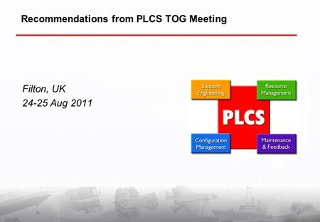 Recommendations from PLCS TOG Meeting Filton, UK 24-25 Aug 2011.