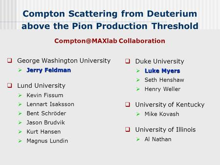 Compton Scattering from Deuterium above the Pion Production Threshold Collaboration  Duke University Luke Myers  Luke Myers  Seth Henshaw.