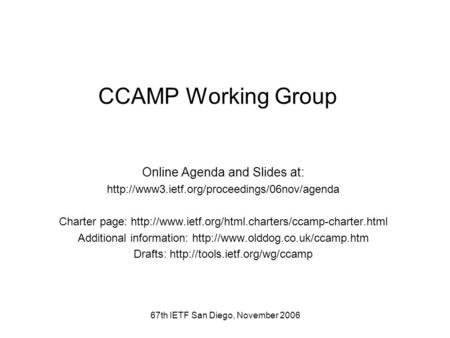 67th IETF San Diego, November 2006 CCAMP Working Group Online Agenda and Slides at:  Charter page: