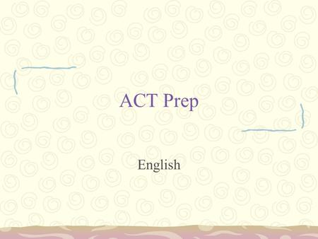 ACT Prep English. Run-ons The lecture was dull you almost fell asleep. 3 ways to fix: –End stop: add a period, capitalize next word. The lecture was dull.
