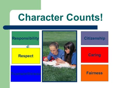 Character Counts! Responsibility Citizenship Caring Respect Fairness