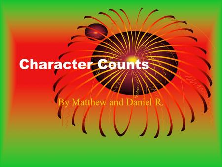 Character Counts By Matthew and Daniel R.. Character Counts Caring Caring is gentle and nice. Caring is when you help people that are hurt. Caring is.