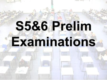 S5&6 Prelim Examinations. What Are The Prelims For? To practise under time pressure To practise working with invigilators To find out what areas you need.