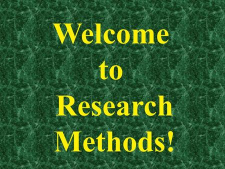 Welcome to Research Methods!. Does everyone have a syllabus ?