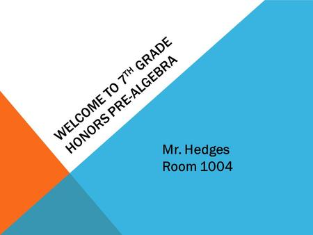 WELCOME TO 7 TH GRADE HONORS PRE-ALGEBRA Mr. Hedges Room 1004.