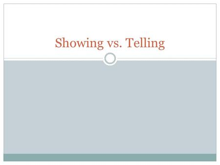 Showing vs. Telling. Showing or Telling? When I got up the courage to confront my roommate about using my things without my permission, I could tell that.