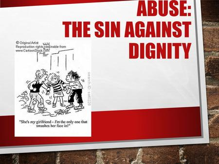ABUSE: THE SIN AGAINST DIGNITY. INTRODUCTORY PRAYER PRAYER FOR DELIVERANCE FROM THE WICKED DELIVER ME, LORD, FROM THE WICKED; PRESERVE ME FROM THE VIOLENT,