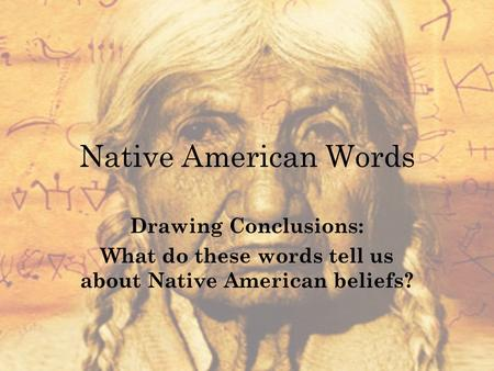Native American Words Drawing Conclusions: What do these words tell us about Native American beliefs?