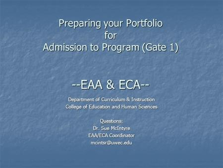 Preparing your Portfolio for Admission to Program (Gate 1) --EAA & ECA-- Department of Curriculum & Instruction College of Education and Human Sciences.