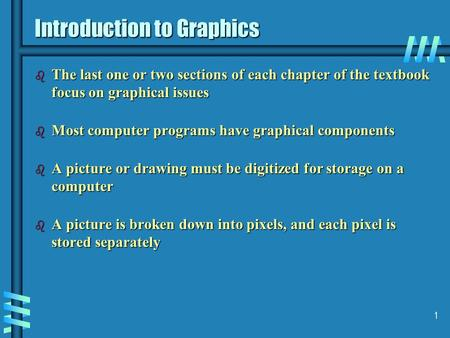1 Introduction to Graphics b The last one or two sections of each chapter of the textbook focus on graphical issues b Most computer programs have graphical.