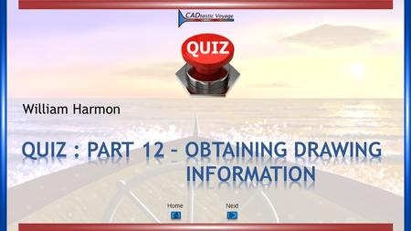 NextHome William Harmon. PrevNextHome Quiz - Part 12: What We Found, What We Have - Obtaining Drawing Information 1. CAD can display measured distances.